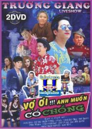 Liveshow Trường Giang – Vợ ơi!!! anh muốn có chồng (2014)